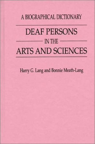 Deaf Persons in the Arts and Sciences: A Biographical Dictionary (Progress Clinical&biological Rsch;393)