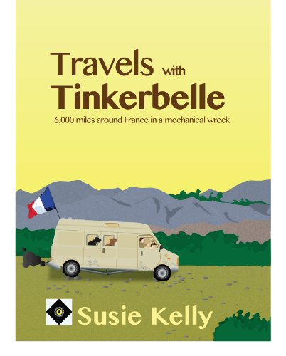 Travels With Tinkerbelle: 6,000 Miles Around France in a Mechanical Wreck
