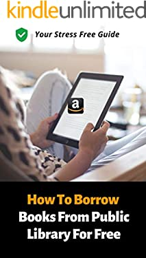 How To Borrow Books From Public Library On Kindle: Step By Step Guide On How To Borrow Books From Public Library To Kindle e-reader, Fire tablet or Kindle App Through Overdrive With 2020 Screenshots