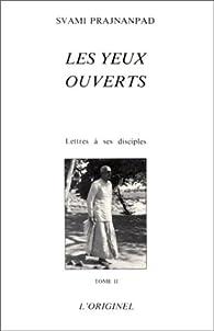Les Yeux Ouverts : Lettres à ses disciples - tome 2 par Svami Prajnanpad