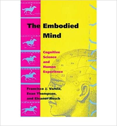 Book [(The Embodied Mind: Cognitive Science and Human Experience)] [Author: Francisco J. Varela] published on (February, 1993)
