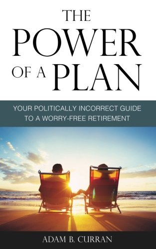 Power Plan - The Power of a Plan: Your Politically Incorrect Guide to a Worry-Free Retirement