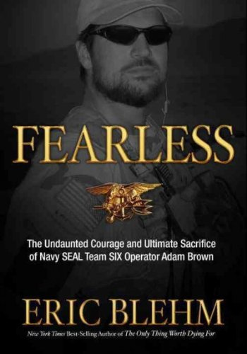 Fearless: The Undaunted Courage and Ultimate Sacrifice of Navy SEAL Team SIX Operator Adam Brown Fe