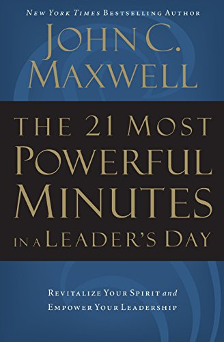 The 21 Most Powerful Minutes in a Leader's Day: Revitalize Your Spirit and Empower Your Leadership