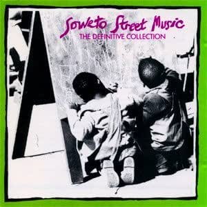 Soweto Street Music: The Definitive Collection