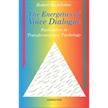 The Energetics of Voice Dialogue: An In-Depth Exploration of the Energetic Aspects of Transformational Psychology