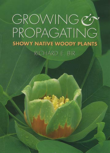 Growing Native Plants - Growing and Propagating Showy Native Woody Plants
