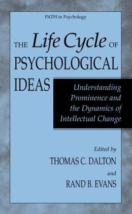 Read Online The Life Cycle of Psychological Ideas: Understanding Prominence and the Dynamics of Intellectual Change (Path in Psychology) 1st edition by Dalton, Thomas C. published by Springer Hardcover PDF
