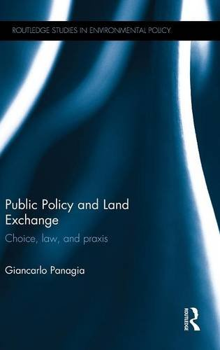 Public Policy and Land Exchange: Choice, law, and praxis (Routledge Studies in Environmental Policy)