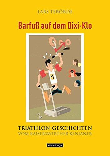 Barfuß Auf Dem Dixi Klo. Triathlongeschichten Vom Kaiserswerther Kenianer.