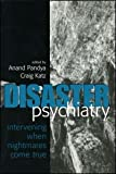 Disaster Psychiatry : Intervening When Nightmares Come True, Pandya, Ananda and Katz, Craig, 0881633895