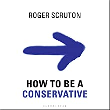 How to Be a Conservative Audiobook by Roger Scruton Narrated by Ralph Lister