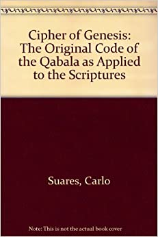 Cipher of Genesis: The Original Code of the Qabala as Applied to the Scriptures by Carlo Suares (1970-04-06)