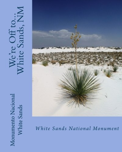 Were Off To   White Sands National Monument  New Mexico  Volume 6