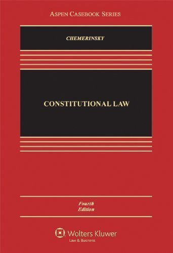 Constitutional Law, Fourth Edition (Aspen Casebook Series) by Erwin Chemerinsky 4th (fourth) (2013) Hardcover