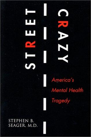 Street Crazy : America's Mental Health Tragedy