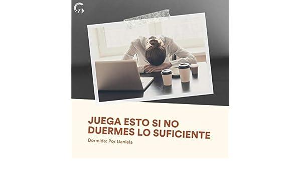 Juega Esto Si No Duermes Lo Suficiente by Dormida: Por ...