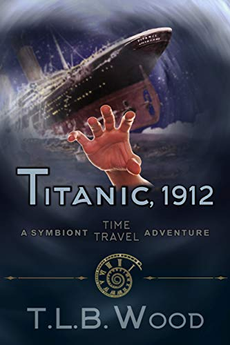 Titanic, 1912 (The Symbiont Time Travel Adventures Series, Book 5): Young Adult Time Travel Adventure