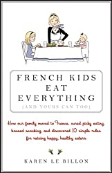 French Kids Eat Everything (And Yours Can, Too) [Paperback]