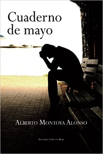 Cuaderno de mayo (Spanish Edition): Alberto Montoya Alonso ...