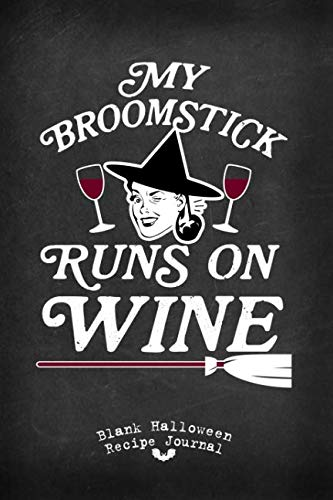 My Broomstick Runs On Wine Blank Halloween Recipe Journal: 100 Frighteningly Festive Illustrated Recipe Pages With Table Of Contents (Retro Vintage Style Halloween Recipe Journals) -