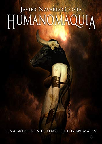 Portada del libro  Una novela en defensa de los animales: HUMANOMAQUIA de Javier Navarro Costa