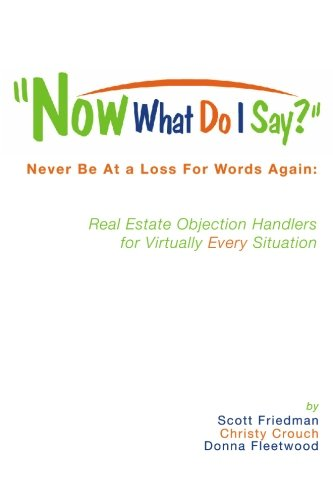 Now What Do I Say?: Never Be At a Loss For Words Again: Real Estate Objection Handlers for Virtually Every Situation