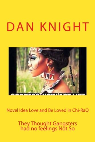 Novel Idea Love and Be Loved in Chi-RaQ: They Thought Gangsters had no feelings Not So (Living with a Gun In My Hand Shooting) (Volume 1) by Knight Sr Tank Dan Edward