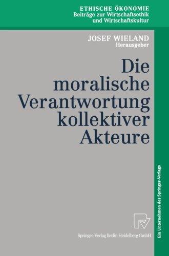 Download Die moralische Verantwortung kollektiver Akteure (Ethische Ökonomie. Beiträge zur Wirtschaftsethik und Wirtschaftskultur) (German Edition) ebook