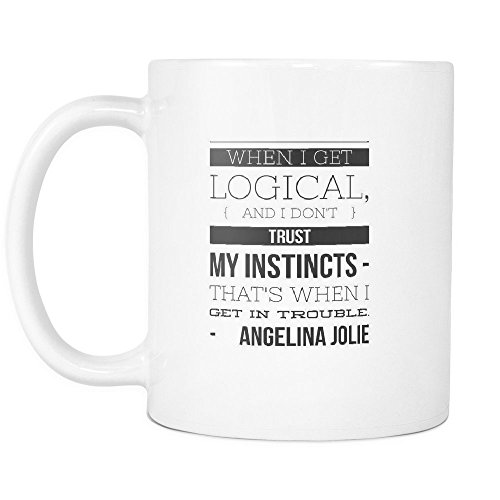 Funny Coffee Mug ,When I get logical, and I don't trust my instincts - that's when I get in trouble. , White Ceramic, 11 - Union Pier 1 Square