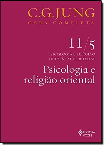 Psicologia e religião oriental: psicologia e religião ocidental e oriental - Parte 5 (Volume 11)