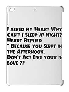 I asked my Heart Why Can't I Sleep at Night? Heart Replied iPad air plastic case