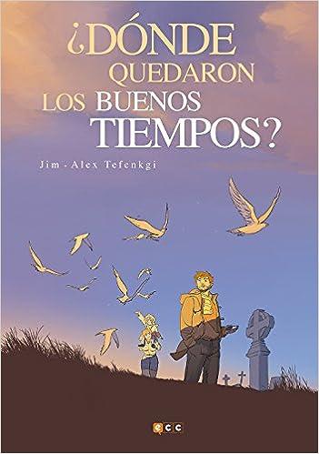 ¿Dónde quedaron los buenos tiempos?: Amazon.es: Jim, Alex Tefenkgi: Libros