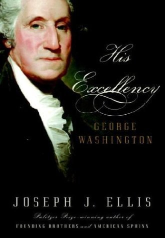 His Excellency: George Washington by Ellis, Joseph J. (October 26, 2004) Hardcover