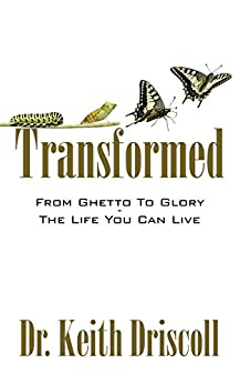 Transformed: From Ghetto To Glory - The Life You Can Live ...