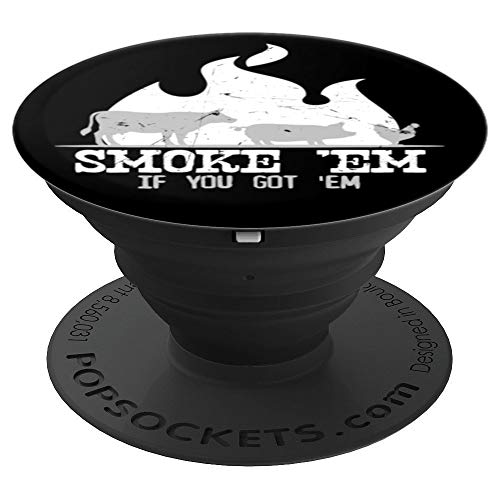 Smoke 'Em If you Got 'Em Smoking Grilling BBQ Tool - PopSockets Grip and Stand for Phones and Tablets