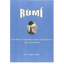 RUMI: Un tresor d'inspiration pour la justice et la paix universelle: Un trésor d'inspiration pour la justice et la paix universelle (French Edition)
