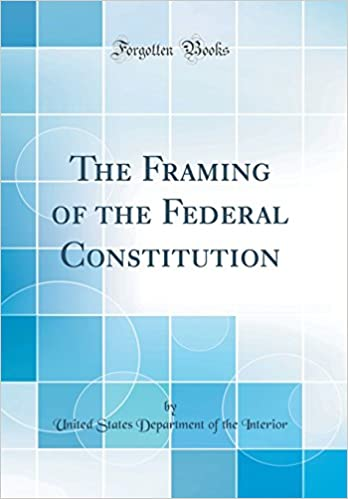 The Framing of the Federal Constitution (Classic Reprint): United ...