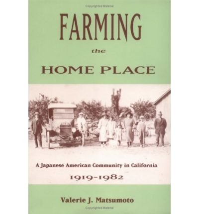 { [ FARMING THE HOME PLACE: A JAPANESE COMMUNITY IN CALIFORNIA, 1919 1982 ] } Matsumoto, Valerie J ( AUTHOR ) Jul-01-2013 Paperback ebook