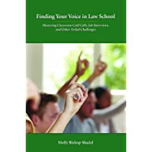 Finding Your Voice in Law School: Mastering Classroom Cold Calls, Job Interviews, and Other Verbal Challenges