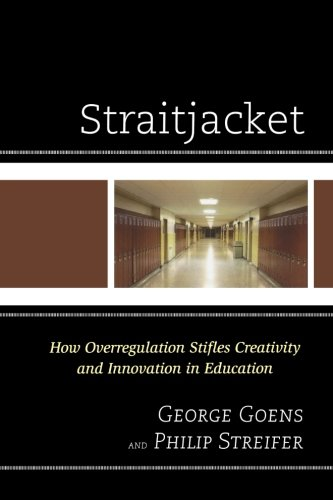 Straitjacket: How Overregulation Stifles Creativity and Innovation in Education
