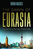 #9: Dawn of Eurasia: On the Trail of the New World Order