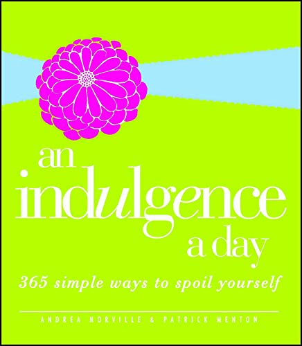 An Indulgence a Day: 365 Simple Ways To Spoil Yourself