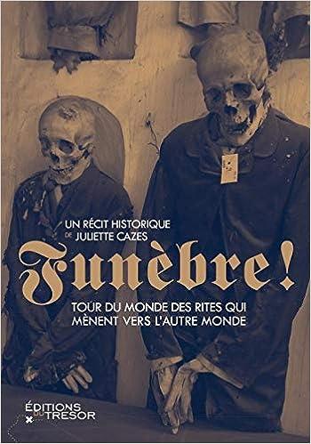 Funèbre ! : Tour du monde des rites qui mènent vers l'autre monde - Cazes,  Juliette - Livres - Amazon.fr