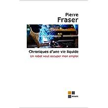 Chroniques d'une vie liquide: un robot veut occuper mon emploi (La vie liquide t. 1) (French Edition)