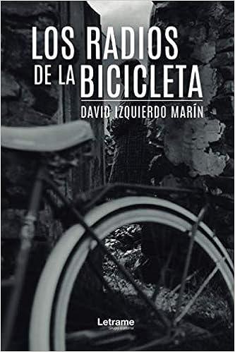 Los radios de la bicicleta: 1 (Novela): Amazon.es: Izquierdo Marín, David: Libros