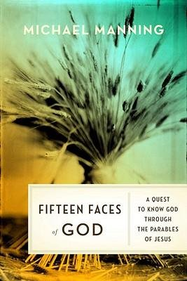 Read Online Fifteen Faces of God : A Quest to Know God Through the Parables of Jesus(Hardback) - 2010 Edition PDF