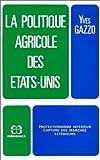 img - for La politique agricole des Etats-Unis: Protectionnisme inte rieur, capture des marche s exte rieurs (French Edition) book / textbook / text book