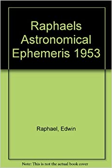 Raphael's Astronomical Ephemeris 1953: With Tables of Houses for London, Liverpool and New York