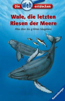 Wale, die letzten Riesen der Meere: Alles über die größten Säugetiere (Die Welt entdecken, Band 13)